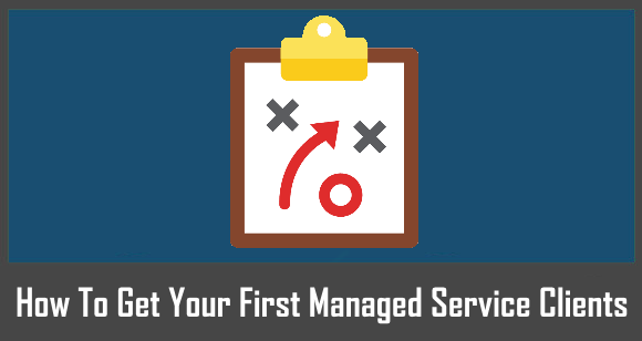 How To Get Your First Managed Service Clients